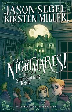 The Sleepwalker Tonic (Nightmares! #2) - Jason Segel & Kirsten Miller