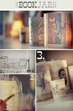 Book Jars Craft - any old glass jar or container + book pages + modgepodge. Finish with a teach light.