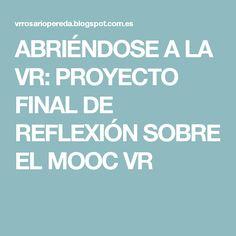 ABRIÉNDOSE A LA VR: PROYECTO FINAL DE REFLEXIÓN SOBRE EL MOOC VR