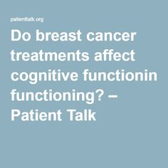 Do breast cancer treatments affect cognitive functioning? – Patient Talk