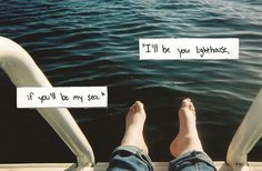 """""""I'll be your lighthouse... if you'll be my sea."""""""