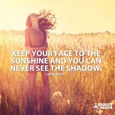 """#inspiration http://www.positivewordsthatstartwith.com/   """"Keep your face to the sunshine and you can never see the shadow."""" ~Helen Keller #positivity"""