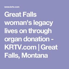 Great Falls woman's legacy lives on through organ donation - KRTV.com | Great Falls, Montana