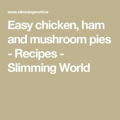 Easy chicken, ham and mushroom pies - Recipes - Slimming World
