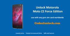 How to Carrier Unlock your Motorola Moto Z2 Force Edition by Unlock Code so you can use with another Sim Card or GSM Network. Unlock your Motorola Moto Z2 Force Edition fast & secure with the lowest price guaranteed. Quick and easy Motorola Unlocking with step by step Unlocking Instructions.