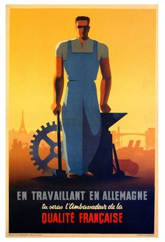 While Working In Germany, You Will Be The Ambassador Of French Quality; 1943; poster from Vichy France by Raoul Eric Castel