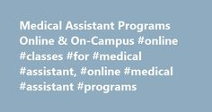 Medical Assistant Programs Online & On-Campus #online #classes #for #medical #assistant, #online #medical #assistant #programs http://santa-ana.remmont.com/medical-assistant-programs-online-on-campus-online-classes-for-medical-assistant-online-medical-assistant-programs/  # Medical Assistant What is a medical assistant? Medical Assistants are vital in the day-to-day work of most healthcare facilities such as doctors' offices, immediate care facilities, nursing homes, clinics and hospitals…