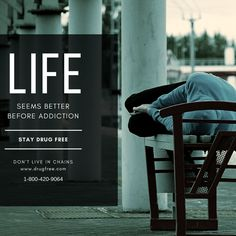 Life seems better before addiction stay drug free don't live in chains. 1-800-420-9064