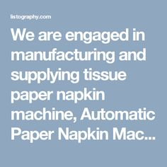 We are engaged in manufacturing and supplying tissue paper napkin machine, Automatic Paper Napkin Machine, Bandsaw Tissue Napkin Machine, Automatic Toilet Roll Machine, Toilet Paper Roll Machine, C- Fold Towel Making Machine, Aluminium Foil Rewinding Machine, Paper Napkin Making Machine, Multi Size Napkin Folder Machine, and Paper Bag Making Machine. From last 20 year we serve our product in both national and international market.