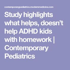 Study highlights what helps, doesn't help ADHD kids with homework | Contemporary Pediatrics