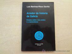 Arredor da historia de Galicia : ensaios sobre o seu ensino e o nacionalismo / Luís Martínez-Risco Daviña
