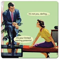 Magnets from Anne Taintor: it's not you, darling... it's your limited earning potential