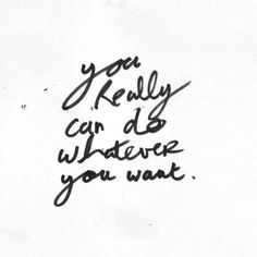 You really can do whatever you want