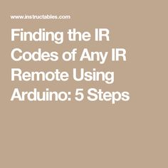 Finding the IR Codes of Any IR Remote Using Arduino: 5 Steps