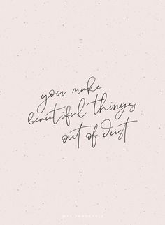 You make beautiful things out of dust // handwritten quote using Stardust Script Font