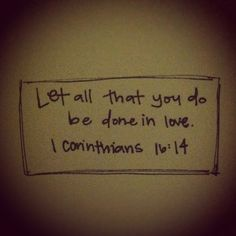 Let all you do be done in love. 1 Corinthians 16:14 #Faith