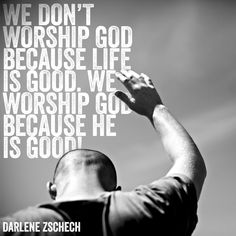 don't worship God because life is good. We worship God because He is good! Bible Verses Quotes, Bible Scriptures, Faith Quotes, Gratitude To God Quotes, Worship Scripture, Jesus Quotes, Worship Leader, Worship God, Worship Songs