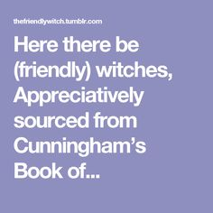Here there be (friendly) witches, Appreciatively sourced from Cunningham's Book of...