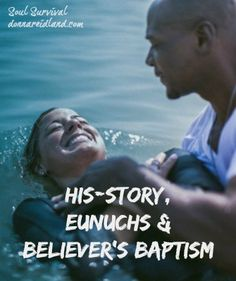 """""""His-Story, Eunuchs, & Believer's Baptism"""" Is baptism really that important? Does it save us? What is the difference between infant baptism and believer's baptism? What about those who have never heard the gospel? Is God limited by natural circumstances when revealing Himself? - June 28 - Soul Survival"""