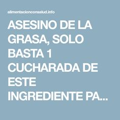 ASESINO DE LA GRASA, SOLO BASTA 1 CUCHARADA DE ESTE INGREDIENTE PARA PERDER 20 LIBRAS EN 1 MES.