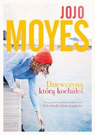 Dziewczyna, którą kochałeś - Moyes Jojo za 35,99 zł   Książki empik.com