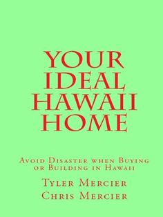 Your Ideal Hawaii Home: Avoid Disaster when Buying or Building in Hawaii by Tyler Mercier, http://www.amazon.com/dp/B006C96KHU/ref=cm_sw_r_pi_dp_XlM0rb1QR7MGB
