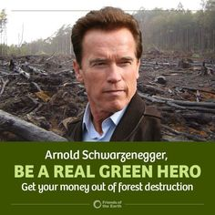 Arnold Schwarzenegger has done some great things on climate change, while governor of California and more recently with his support of the series Years of Living Dangerously, but to be a real climate hero, Schwarzenegger needs to terminate his investments in palm oil. SEND a message: http://action.foe.org/p/dia/action3/common/public/?action_KEY=16215 [8/6/14]