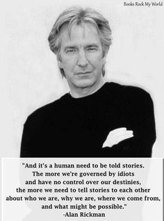 We need stories...and Alan Rickman.  :)