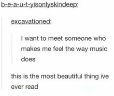 Truly.. if I ever did I would just love it soo much. But personally i've already met a few people who remind me of music :))<3