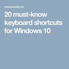 20 must-know keyboard shortcuts for Windows 10
