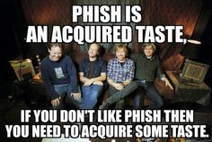 I know I can't get Phish, but I have friends that play the same music. Damn hippies, you gotta love them!