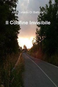 Il Confine Invisibile di Alfio Cataldo Di Battista