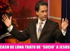 "La Gaceta Cristiana: Cash Luna trata de ""SUCIO"" a Jesús y se burla de s..."