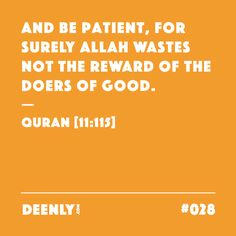 #028 - And be patient, for surely Allah wastes not the reward of the doers of good. – Quran [11:115]