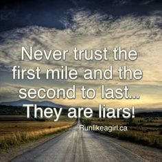 God that's so true.  Especially the first mile, it's like the torture you must go through to get to the part you enjoy.