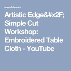 Artistic Edge/ Simple Cut Workshop: Embroidered Table Cloth - YouTube