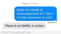 Funny Texts There is no Netflix in prison