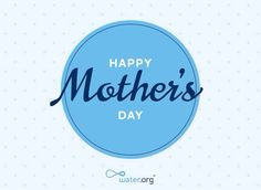 To the people of this world who do one of life's toughest jobs, Happy Mother's Day. | Water.org