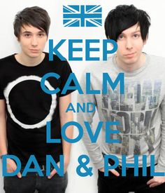 KEEP CALM AND  LOVE DAN & PHIL