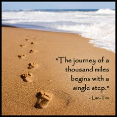 Great quote about taking the first step in your journey....would be cool to do an art piece with kids feet every few years with age on it