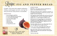 Recipe for Fig and Pepper Bread from the novel First Frost by Sarah Addison Allen. This includes the ingredient cracked black pepper that was missing in the recipe that was printed in the back of the book. New Recipes, Bread Recipes, Cooking Recipes, My Favorite Food, Favorite Recipes, Rustic Bread, Good Food, Yummy Food, Tasty