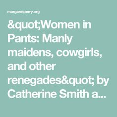 """Women in Pants: Manly maidens, cowgirls, and other renegades"" by Catherine Smith and Cynthia Greig - Margaret Perry"