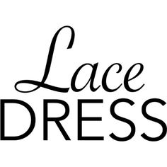 Lace Dress text ❤ liked on Polyvore featuring text, phrase, quotes and saying