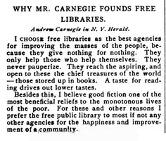 1900: Steel magnate and philanthropist Andrew Carnegie explains, simply yet elegantly, why he funds the  construction of public libraries.