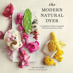 The Modern Natural Dyer book from Kristine Vejar, the owner of A Verb for Keeping Warm