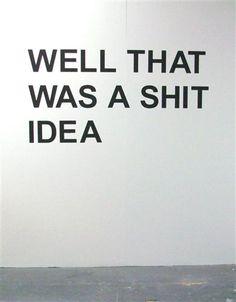 shit ideas happen!