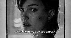 - Sobre o que você estava tão triste?  - Vida.