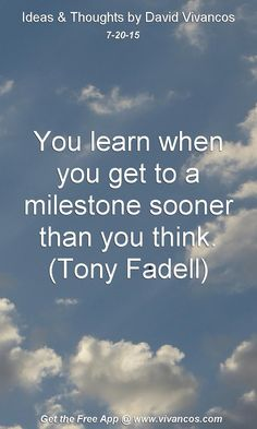 July 20th 2015 You learn when you get to a milestone sooner than you think. (Tony Fadell) https://www.youtube.com/watch?v=-K80G1AvNes
