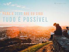 Para o Deus que eu sigo tudo é possível. #mensagenscomamor #frases #Deus #possível #amor #fé