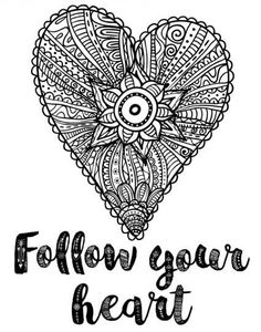 Follow Your Heart Coloring Page - When the going gets tough, the tough motivate themselves with amazing free coloring pages like this one.